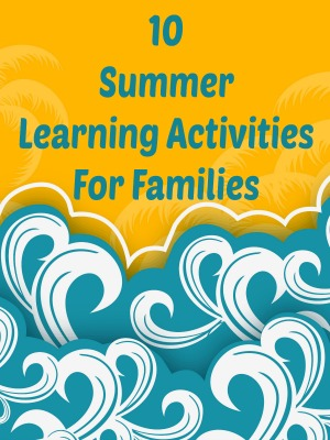 10 Summer Learning Activities For Families
