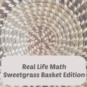 Real Life Math – Sweetgrass Baskets Edition