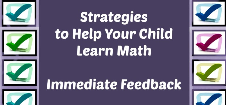 Strategies to Help Your Child Learn Math – Immediate Feedback